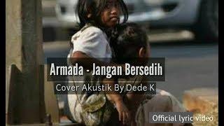 ARMADA - JANGAN BERSEDIH COVER AKUSTIK BY DEDE K || LAGU RELIGI TERBARU 2019