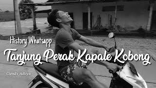 History Whatsapp Terbaru 2020 || Tanjung Perak Kapale Kobong