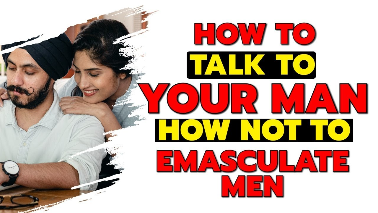 7 ways emasculate your man fix relationship
