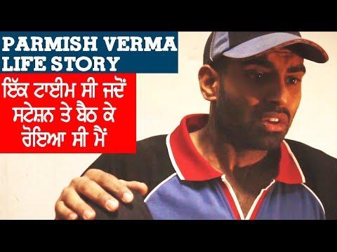 Parmish Verma Life Story || Bhut Aukha Time Dekheya Main V || Struggling Life