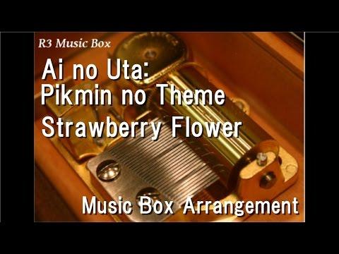 Ai no Uta: Pikmin no Theme/Strawberry Flower [Music Box]