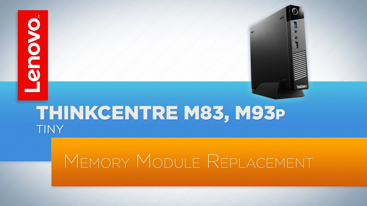 ThinkCentre M83 / M93p Tiny Desktop - Memory Module Replacement