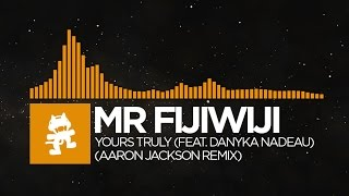 [House] - Mr FijiWiji - Yours Truly (feat. Danyka Nadeau) (Aaron Jackson Remix) [Monstercat Release]