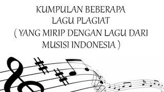 Kumpulan beberapa Lagu Plagiat ( Mirip dengan Lagu dari Musisi Indonesia )