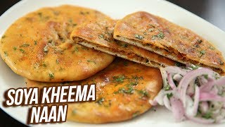 Soya Kheema Naan Recipe - How To Make Minced Soya Stuffed Naan - Snack Recipe - Ruchi Bharani