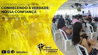 Conhecendo a Verdade: Nossa Confiança - Culto Devocional - IP Altiplano - 20/09