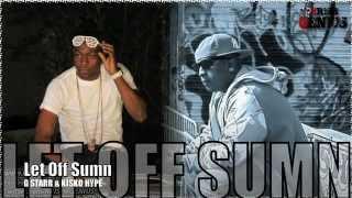 G Starr & Kisko Hype - Let Off Sumn - June 2012