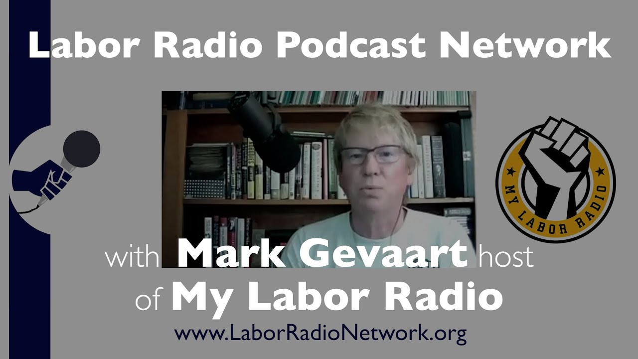 Mark Gevaart host of My Labor Radio - Labor Radio Podcast Member Spotlight Series