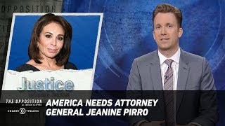 America Needs Attorney General Jeanine Pirro - The Opposition w/ Jordan Klepper
