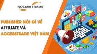 Publisher nói gì về Affiliate và ACCESSTRADE Vietnam? | ACCESSTRADE Vietnam