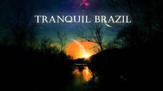 Songs to Your Eyes - Tranquil Brazil