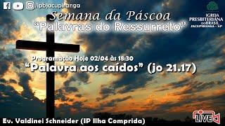 """""""Palavra aos caídos"""" (jo 21.17) - Ev. Valdinei Schneider (IP Ilha Comprida)"""