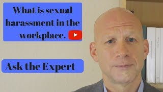 Sexual Harassment in the work place. Ask the Expert