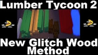 GLITCH WOOD METHOD : Lumber Tycoon 2 | RoBlox ( New February 2017 )
