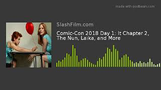 Comic-Con 2018 Day 1: It Chapter 2, The Nun, Laika, and More