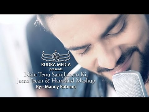 Main Tenu Samjhawan Ki, Jeena Jeena & Hamdard Mashup By:- Manny Ratnam | Sakar Apte