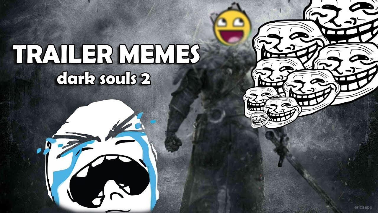Love Each Other When Two Souls: TRAILER MEMES (Dark Souls 2)