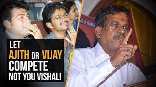 """""""VIJAY or AJITH can compete, not you VISHAL!"""" - Kalaipuli S.Thanu"""