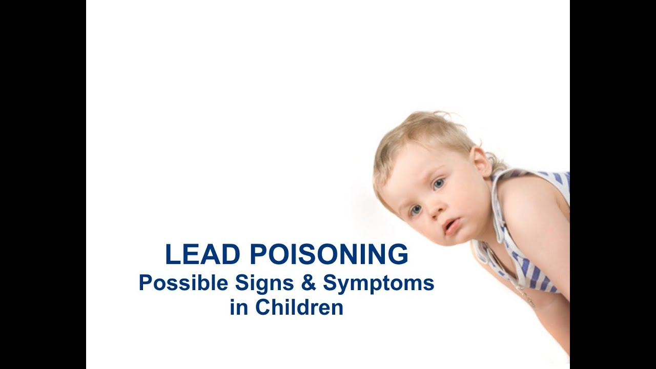 Lead Poisoning - Possible Signs & Symptoms in Children
