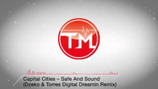 Capital Cities - Safe And Sound (Dzeko & Torres Digital Dreamin Remix)