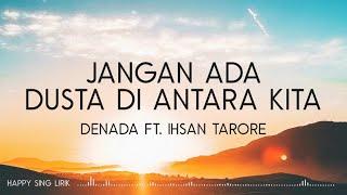 Denada ft.  Ihsan Tarore - Jangan Ada Dusta Di Antara Kita (Lirik)