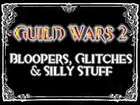 GUILD WARS 2 - Bloopers, Glitches & Silly Stuff
