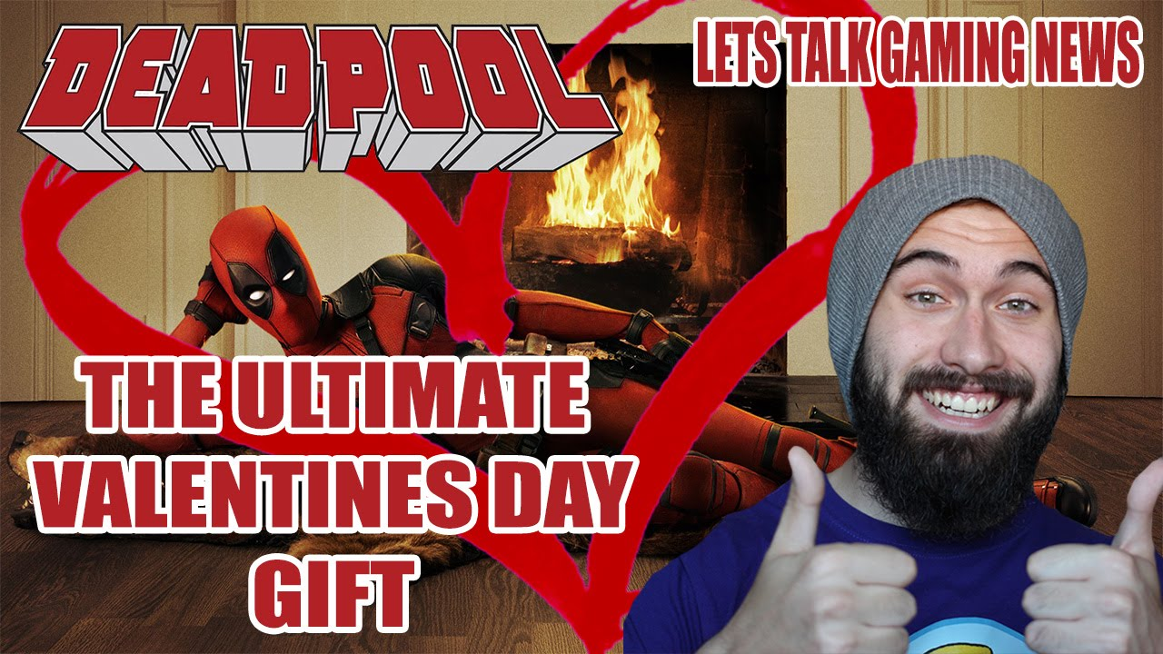 Deadpool Movie The Ultimate Valentines Day Gift Lets Talk Gaming