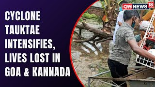 Cyclone Tauktae Intensifies | 1 Dead, 71 Houses & 76 Boats Destroyed in Karnataka | CNN News18