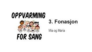 Oppvarming for sang: 3. Fonasjon  Mia og Maria