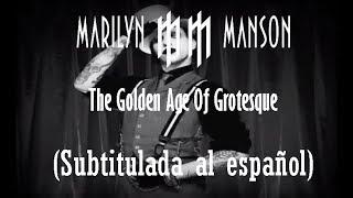 Marilyn Manson - The Golden Age Of Grotesque (Subtitulada al español)