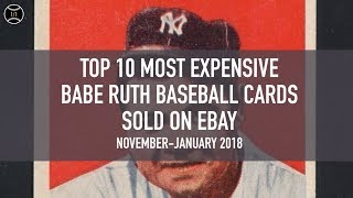 Top 10 Most Expensive Babe Ruth Baseball Cards Sold on Ebay (November - January 2018)