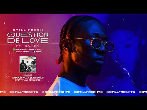 Youtube: Still Fresh Ft. Bamby – QUESTION DE LOVE (Amour Noir Saison 2) [Audio]