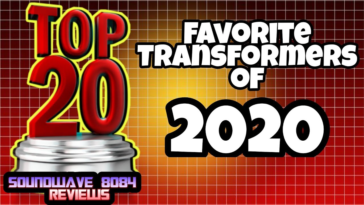 Soundwave 8084's Top 20 Transformers Toys of 2020