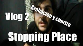 GRABACIÓN Y CHORIZO | Stopping Vlog #2