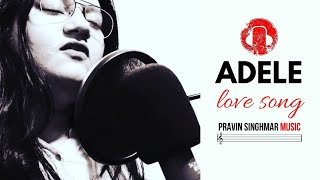 The Cure - Love Song [Cover of Adele's Version by Aashi Sharma] / Pravin Singhmar Music