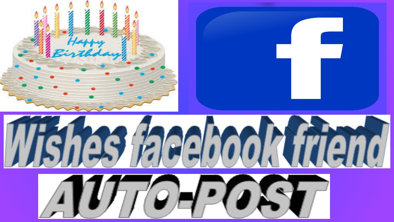 How To Auto Post Birthday Wishes On Your Friends Facebook Wall