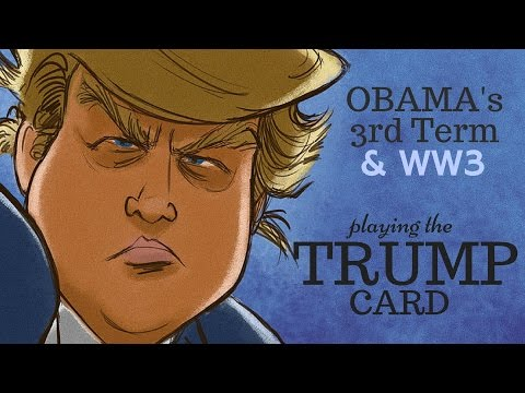 Playing the Trump Card: Obama's 3rd Term and WW3 (Trump