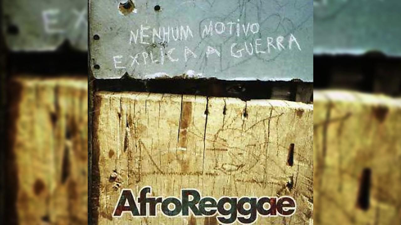 cd afroreggae nenhum motivo explica a guerra