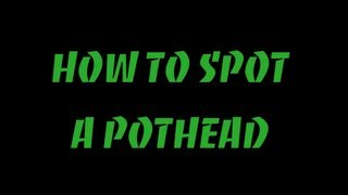Repeat youtube video How To Spot A Pothead
