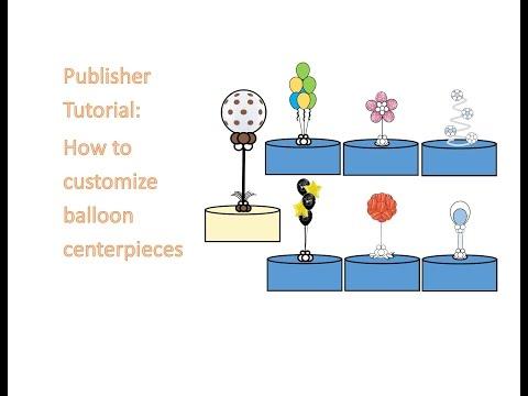Publisher 2013 Tutorial: Customizing Balloon Centerpieces