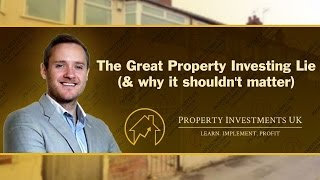 The great property investing lie and why it shouldn't matter to you