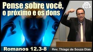 Romanos 12.3-8 - Pense sobre você, o próximo e os dons - Rev Thiago de Souza Dias