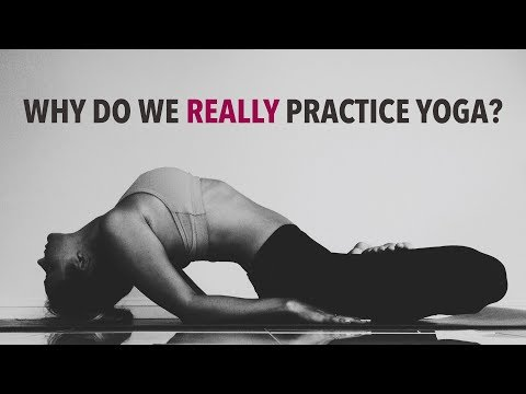 Why Do We Really Practice Yoga?