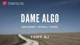 Dame Algo ✘ Tomy Dj  Bad Bunny ✘ Wisin ✘ Yandel