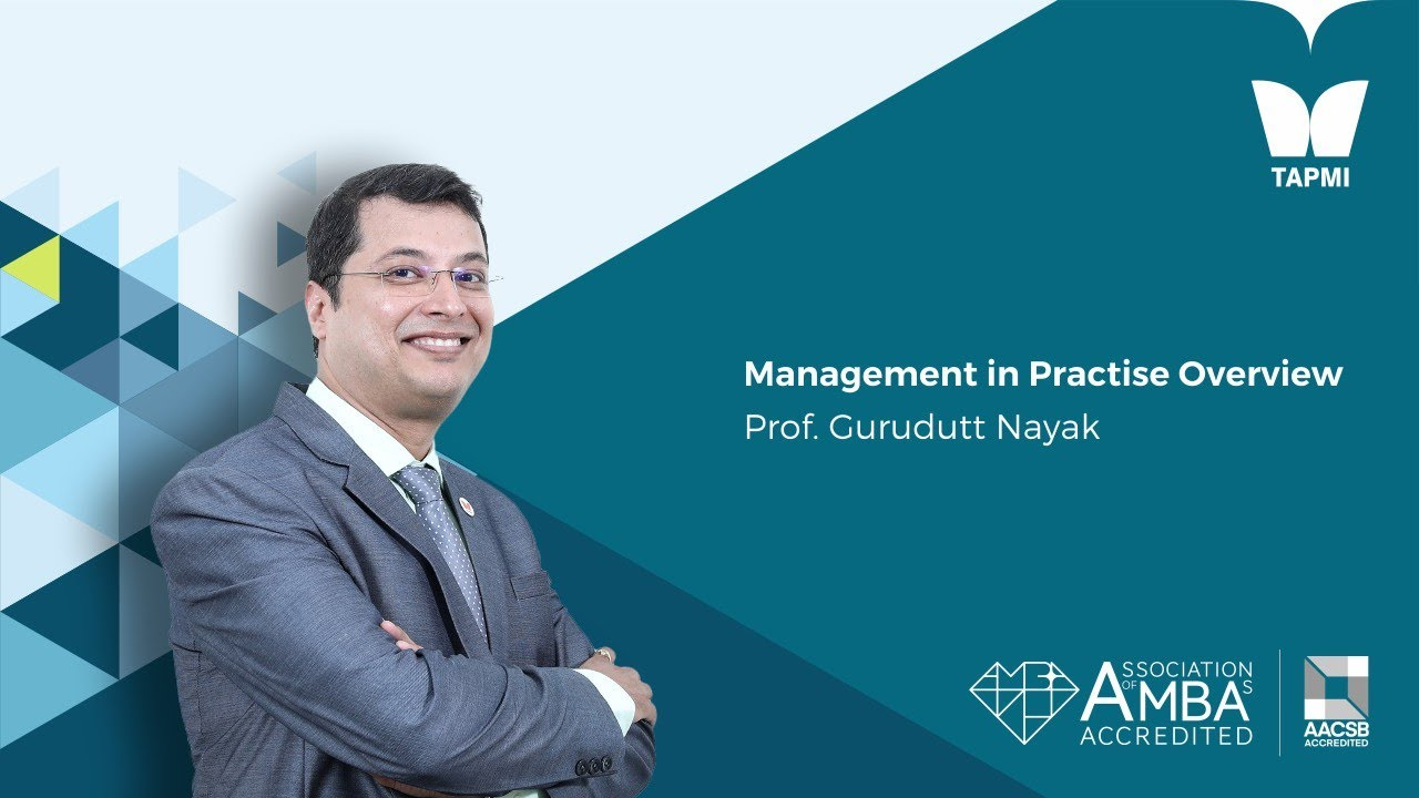Management in Practise Overview by Prof. Gurudutt, Chairman Placements-TAPMI