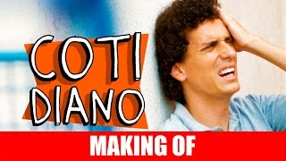 Vídeo - Making Of – Cotidiano