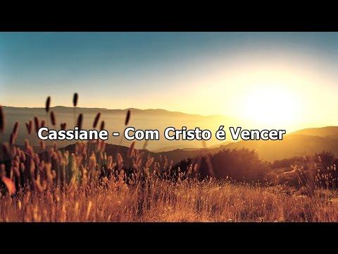 Cassiane - Com Cristo É Vencer ( Com Letra )