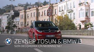 SİZİN DEĞİŞMEMEK İÇİN NEDENİNİZ NE? BMW i3 & ZEYNEP TOSUN.