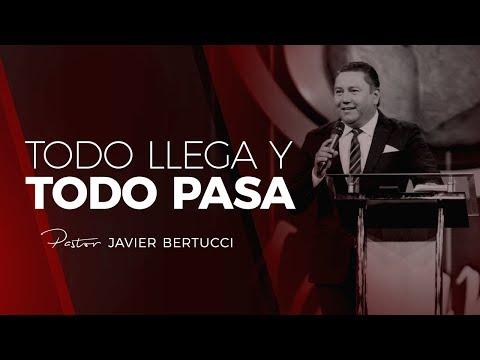 Todo llega y todo pasa - Pastor Javier Bertucci