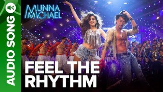 Feel The Rhythm – Full Audio Song | Munna Michael | Tiger Shroff & Ni …